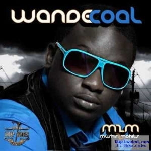Wande Coal - Who Born The Magaft. K-Switch